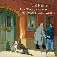 Die Tage, die ich mit Gott verbrachte ...und andere Geständnisse Hörbuch von Axel Hacke Gesprochen von: Axel Hacke