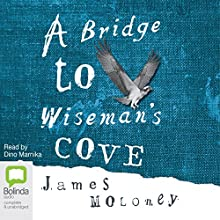 A Bridge to Wiseman's Cove Audiobook by James Moloney Narrated by Dino Marnika