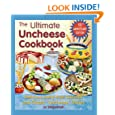 """Ultimate Uncheese Cookbook: Delicious Dairy-Free Cheeses and Classic """"Uncheese"""" Dishes"""