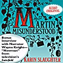 Martin Misunderstood (       UNABRIDGED) by Karin Slaughter Narrated by Wayne Knight