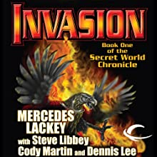Invasion: Book One of the Secret World Chronicle (       UNABRIDGED) by Mercedes Lackey, Steve Libbey, Cody Martin, Dennis Lee Narrated by Nick Sullivan