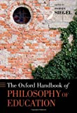 The Oxford Handbook of Philosophy of Education (Oxford Handbooks)