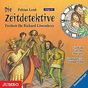 Freiheit für Richard Löwenherz (Die Zeitdetektive 13) Hörbuch