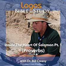 Inside the Heart of Solomon Pt. 1 (Proverbs) Lecture by Bill Creasy Narrated by Bill Creasy