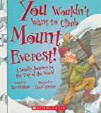 You Wouldn't Want to Climb Mount Everest!: A Deadly Journey to the Top of the World (You Wouldn't Want To... (Paperback))
