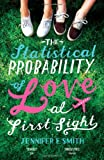 Jennifer E Smith The Statistical Probability of Love at First Sight