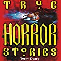 True Horror Stories Audiobook by Terry Deary Narrated by Denica Fairman