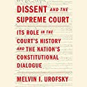 Dissent and the Supreme Court: Its Role in the Court's History and the Nation's Constitutional Dialogue Audiobook by Melvin I. Urofsky Narrated by Dan Woren