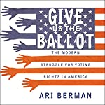 Give Us the Ballot: The Modern Struggle for Voting Rights in America Audiobook by Ari Berman Narrated by Tom Zingarelli