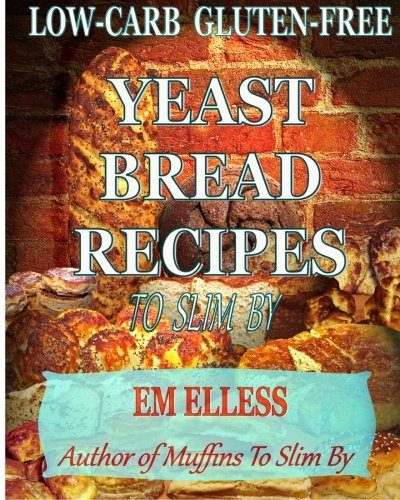 Low-Carb Gluten-Free Yeast Bread Recipes To Slim By