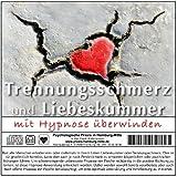 """TRENNUNGSSCHMERZ UND LIEBESKUMMER MIT HYPNOSE �BERWINDEN (Hypnose-Audio-CD) --> Eine echte und professionelle Hilfe bei verletzten Gef�hlen!von """"Psychologische Praxis..."""""""