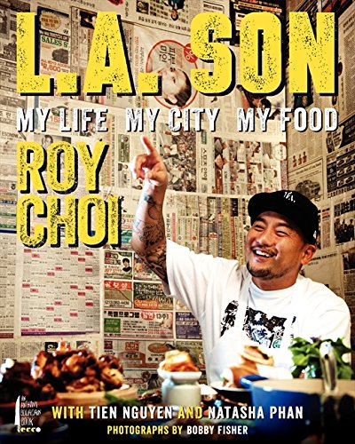 L.A. Son: My Life, My City, My Food by Roy Choi, Tien Nguyen, Natasha Phan