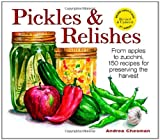 Pickles and Relishes: From Apples to Zucchinis, 150 recipes for preserving the harvest