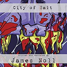 City of Salt: Pulp! Special Edition, Volume 4 Audiobook by James Noll Narrated by James Noll