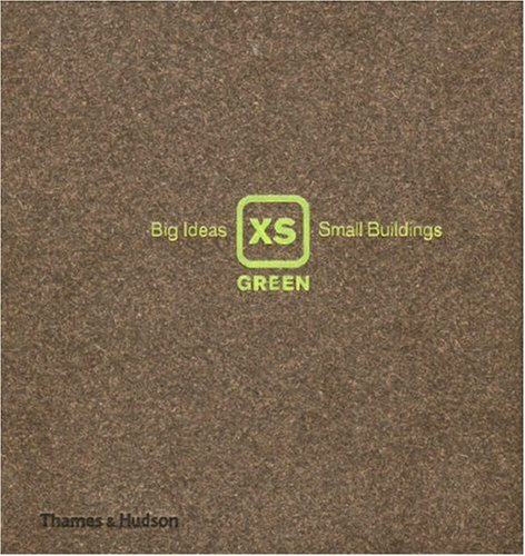 XS Green: Big Ideas, Small Buildings