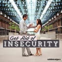 Get Rid of Insecurity: Do Away with Doubts, using Subliminal Messages Speech by  Subliminal Guru Narrated by  Subliminal Guru