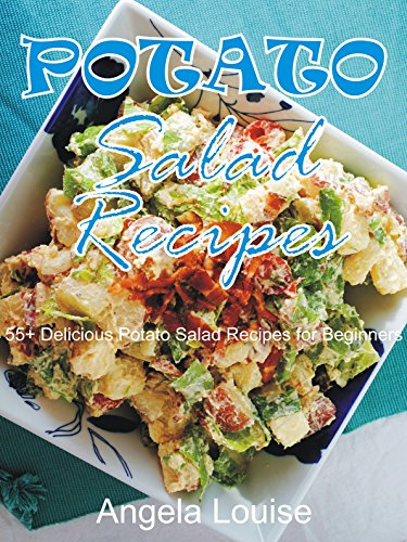 Potato Salad Recipes: 55+ Delicious Potato Salad Recipes for Beginners by Angela Louise