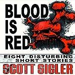 Blood Is Red: Eight Disturbing Short Stories: The Color Series | Scott Sigler