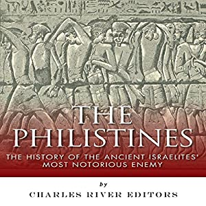 The Philistines: The History of the Ancient Israelites' Most Notorious Enemy Audiobook