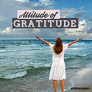 Attitude of Gratitude - Subliminal Messages Speech