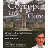 Corrupt to the Core: Memoirs of a Health Canada Whistleblowerby Shiv Chopra