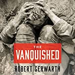 The Vanquished: Why the First World War Failed to End | Robert Gerwarth