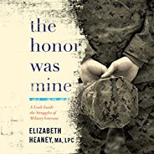 The Honor Was Mine: A Look Inside the Struggles of Military Veterans Audiobook by Elizabeth Heaney Narrated by Joyce Bean