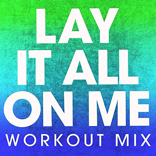 Lay It All on Me (Extended Workout Mix)