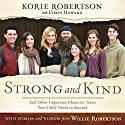 Strong and Kind: And Other Important Character Traits Your Child Needs to Succeed (       UNABRIDGED) by Korie Robertson, Willie Robertson, Chrys Howard Narrated by Korie Robertson, Willie Robertson