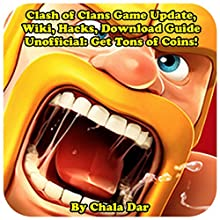 Clash of Clans Game Update, Wiki, Hacks, Download Guide Unofficial: Get Tons of Coins! Audiobook by Chala Dar Narrated by Nathan W Wood
