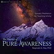 The Practice of Pure Awareness: Somatic Meditation for Touching Infinity | [Reginald A. Ray]