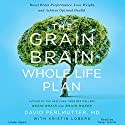 The Grain Brain Whole Life Plan: Boost Brain Performance, Lose Weight, and Achieve Optimal Health Audiobook by David Perlmutter MD, Kristin Loberg Narrated by Peter Ganim