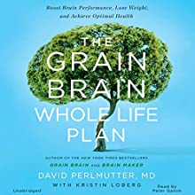 The Grain Brain Whole Life Plan: Boost Brain Performance, Lose Weight, and Achieve Optimal Health | Livre audio Auteur(s) : David Perlmutter MD, Kristin Loberg Narrateur(s) : Peter Ganim