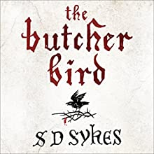 The Butcher Bird (       UNABRIDGED) by S D Sykes Narrated by Ewan Goddard