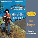 King of the Mountain: Wilderness Series #1 Audiobook by David Thompson Narrated by Rusty Nelson