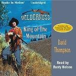 King of the Mountain: Wilderness Series #1   David Thompson