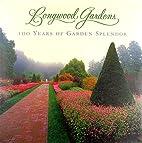 Longwood Gardens: 100 Years of Garden…