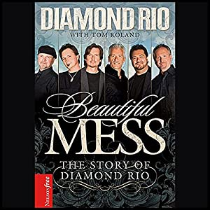 Beautiful Mess: The Story of Diamond Rio | [Diamond Rio]