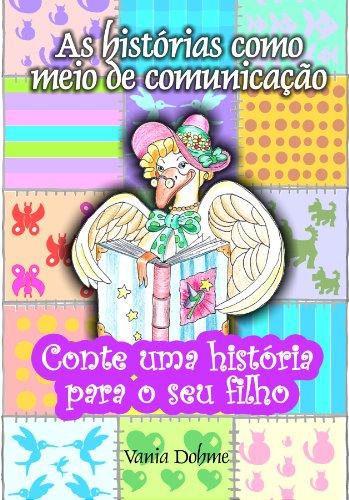 as-historias-como-meio-de-comunicacao-conte-uma-historia-para-seu-filho-livro-1-portuguese-edition