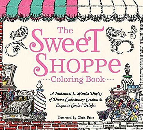 the-sweet-shoppe-adult-coloring-book-a-fantastical-splendid-display-of-divine-confectionary-creation