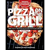 Pizza on the Grill: 100+ Feisty Fire-Roasted Recipes for Pizza & More ~ Bob Blumer