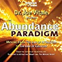 The Abundance Paradigm: Moving from the Law of Attraction to the Law of Creation Rede von Joe Vitale Gesprochen von: Joe Vitale