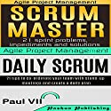 Agile Product Management: Scrum Master: 21 Sprint Problems, Impediments and Solutions & Daily Scrum: 21 Tips to Co-ordinate Your Team Audiobook by  Paul Vii Narrated by Randal Schaffer