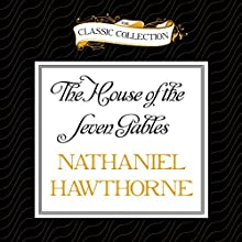 The House of the Seven Gables (       UNABRIDGED) by Nathaniel Hawthorne Narrated by Buck Schirner