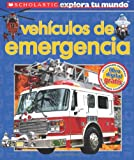Scholastic Explora Tu Mundo: Vehículos de emergencia: (Spanish language edition of Scholastic Discover More: Emergency Vehicles) (Spanish Edition)