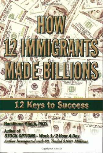 How 12 Immigrants Made Billions- 12 Keys to Success