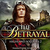 The Betrayal: Highland Soldiers, Book 2   J.L. Jarvis