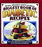 Biggest Book of Diabetic Recipes: More than 350 Great-Tasting Recipes for Living Well with Diabetes (Better Homes & Gardens