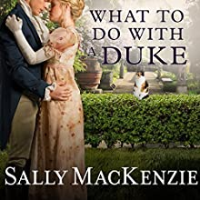 What to Do With a Duke: Spinster House Series #1 (       UNABRIDGED) by Sally MacKenzie Narrated by Beverley A. Crick