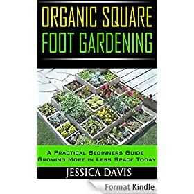 Organic Square Foot Gardening: A Practical Beginners Guide Growing More in Less Space Today (English Edition)